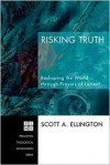 Risking Truth: Reshaping the World Through Prayers of Lament - Scott A. Ellington, Darin H. Land