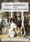 Goethes Briefwechsel mit den Gebrüdern von Humboldt (German Edition) - Johann Wolfgang von Goethe, Wilhelm von Humboldt, Alexander von Humboldt