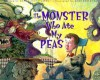The Monster Who Ate My Peas - Danny Schnitzlein, Matt Faulkner