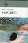 Wierna rzeka - Stefan Żeromski