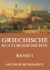 Griechische Kulturgeschichte, Band 1 - Jacob Burckhardt