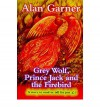 Grey Wolf, Prince Jack and the Firebird - Alan Garner