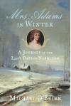 Mrs. Adams in Winter: A Journey in the Last Days of Napoleon - Michael O'Brien