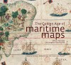 The Golden Age of Maritime Maps: When Europe Discovered the World - Catherine Hofmann, Helene Richard, Emmanuelle Vagnon