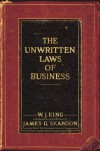 The Unwritten Laws of Business - W.J. King, James G. Skakoon