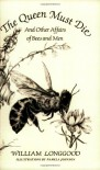 The Queen Must Die: And Other Affairs of Bees and Men - William Longgood