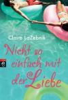 Nicht so einfach mit der Liebe - Claire LaZebnik