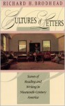 Cultures of Letters: Scenes of Reading and Writing in Nineteenth-Century America - Richard H. Brodhead