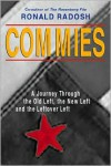 Commies: A Journey Through the Old Left, the New Left and the Leftover Left - Ronald Radosh