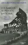 Los barcos se pierden en tierra: textos y articulos sobre barcos, mares y marinos (1994-2012) - Arturo Pérez-Reverte, Jacinto Antón