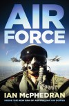 Air Force: Inside the New Era of Australian Air Power - Ian McPhedran