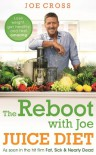 The Reboot with Joe Juice Diet - Lose weight get healthy and feel amazing: As seen in the hit film 'Fat Sick & Nearly Dead' - Cross Joe