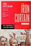 Iron Curtain: The Crushing of Eastern Europe, 1944-1956 - Anne Applebaum