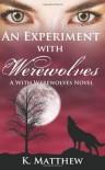 An Experiment with Werewolves: A With Werewolves Novel (Volume 3) - K. Matthew