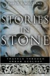 Stories in Stone: Travels Through Urban Geology - David B. Williams