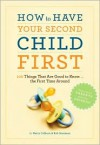 How to Have Your Second Child First: 100 Things That Are Good to Know... the First Time Around - Kerry Colburn, Rob Sorensen
