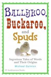 Ballyhoo, Buckaroo, and Spuds: Ingenious Tales of Words and Their Origins - Michael Quinion