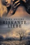 Riskante Liebe (German Edition) - Cara Enders