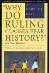 """Why Do Ruling Classes Fear History?"": And Other Questions - Harvey J. Kaye"