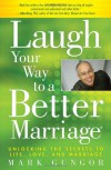 Laugh Your Way to a Better Marriage: Unlocking the Secrets to Life, Love, and Marriage - Mark Gungor