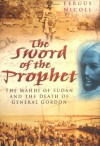 The Sword Of The Prophet: The Mahdi Of Sudan And The Death Of General Gordon - Fergus Nicoll
