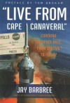 """Live from Cape Canaveral"": Covering the Space Race, from Sputnik to Today - Jay Barbree"