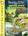 Grosso guaio a Mato Grosso - Geronimo Stilton