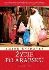 Życie po arabsku - Emíre Khidayer, Agata Mickiewicz-Janiszewska