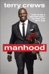 Manhood: How to Be a Better Man-or Just Live with One - Terry Crews