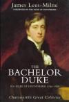 The Bachelor Duke: A Life of William Spencer Cavendish 6th Duke of Devonshire, 1790-1858 - James Lees-Milne