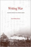 Writing War: Soldiers Record the Japanese Empire - Aaron William Moore