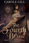 The Fourth Bride (The Blackstone Vampires Series, #4) - Carole Gill