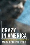 Crazy in America: The Hidden Tragedy of Our Criminalized Mentally Ill - Mary Beth Pfeiffer
