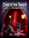 Child of the Sword, Book 1 of The Gods Within - J. L. Doty