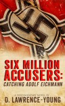 Six Million Accusers: Catching Adolf Eichman - D. Lawrence- Young
