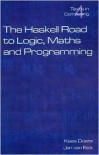 The Haskell Road to Logic, Maths and Programming. Second Edition (Texts in Computing) - Kees Doets, Jan van Eijck