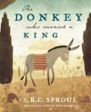 The Donkey Who Carried a King - R.C. Sproul, Chuck Groenink