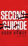 Second Suicide: A Short Story (Kindle Single) - Hugh Howey