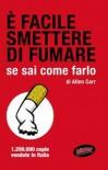 È facile smettere di fumare se sai come farlo - Allen Carr, Francesca Cesati