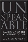 Unspeakable: Facing Up to the Challenge of Evil - Os Guinness