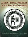 Ancient Burial Practices in the American Southwest: Archaeology, Physical Anthropology, and Native American Perspectives - Douglas R. Mitchell