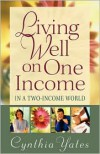 Living Well on One Income: ...in a Two-Income World - Cynthia Yates