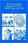 The Commercial Revolution of the Middle Ages, 950-1350 - Robert Sabatino Lopez