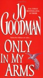 Only In My Arms - Jo Goodman