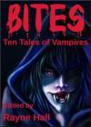 Bites:  Ten Tales of Vampires - Rayne Hall, Pamela Turner, Jonathan Broughton, Liv Rancourt, Debbie Christiana, Douglas Kolacki, Carole Ann Moleti
