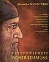 Przepowiednie Nostradamusa - Alexander N. Centurio