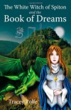 The White Witch Of Spiton And The Book Of Dreams: Bk. 2 - Tracey Rolfe