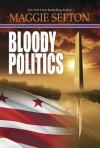 Bloody Politics - Maggie Sefton