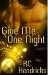 Give Me One Night - K.C. Kendricks