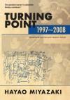 Turning Point: 1997-2008 (hardcover) - Hayao Miyazaki